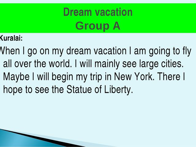 Dream vacation Group A Kuralai: When I go on my dream vacation I am going to...
