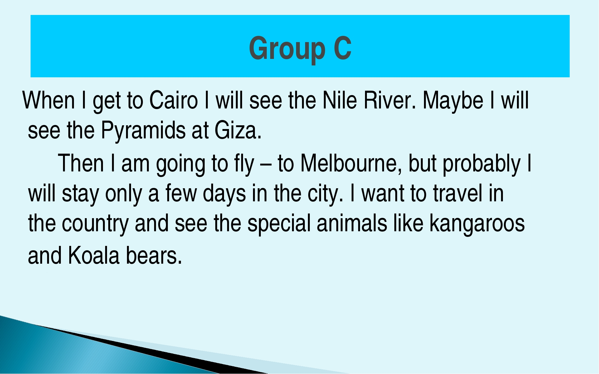 Group C When I get to Cairo I will see the Nile River. Maybe I will see the P...