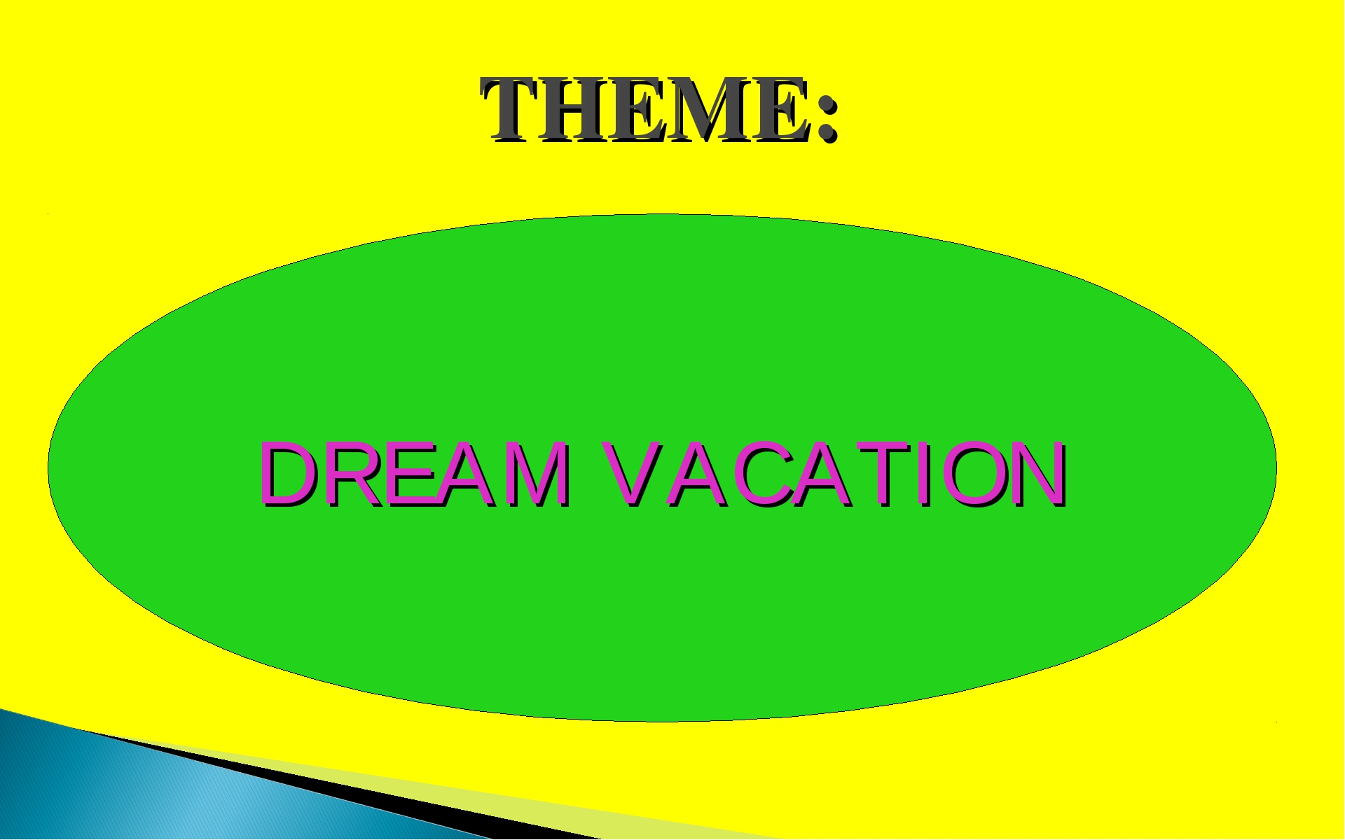 THEME: DREAM VACATION