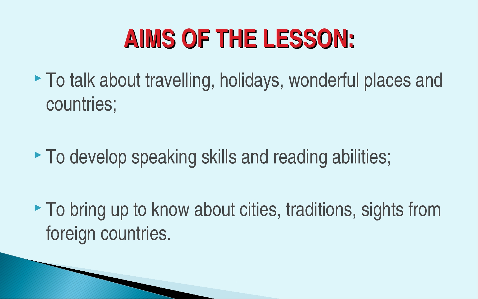 AIMS OF THE LESSON: To talk about travelling, holidays, wonderful places and...