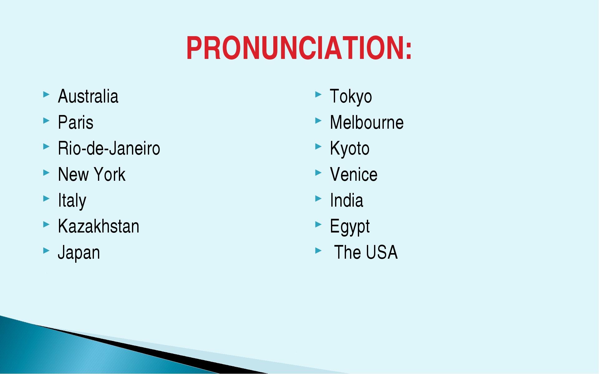 PRONUNCIATION: Australia Paris Rio-de-Janeiro New York Italy Kazakhstan Japan...