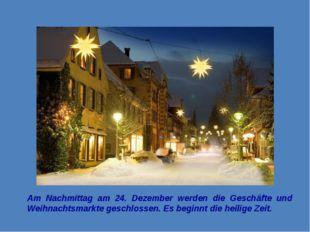 Am Nachmittag am 24. Dezember werden die Geschäfte und Weihnachtsmarkte gesch