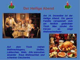 * Am 24. Dezember ist der Heilige Abend. Die ganze Familie versammelt sich am
