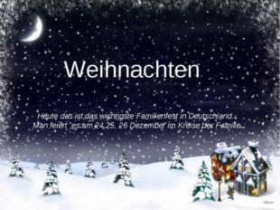 Weihnachten Heute das ist das wichtigste Familienfest in Deutschland. Man fei