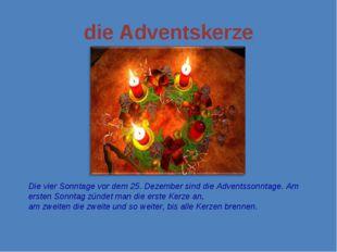 die Adventskerze Die vier Sonntage vor dem 25. Dezember sind die Adventssonnt