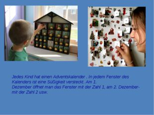 Jedes Kind hat einen Adventskalender . In jedem Fenster des Kalenders ist ein