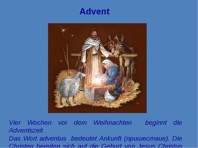 Vier Wochen vor dem Weihnachten beginnt die Adventszeit . Das Wort adventus b...