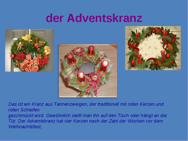 der Adventskranz Das ist ein Kranz aus Tannenzweigen, der traditionell mit ro...