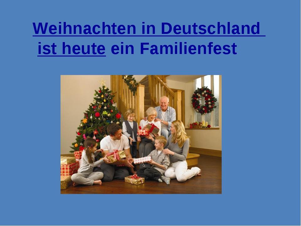 Weihnachten in Deutschland ist heute ein Familienfest