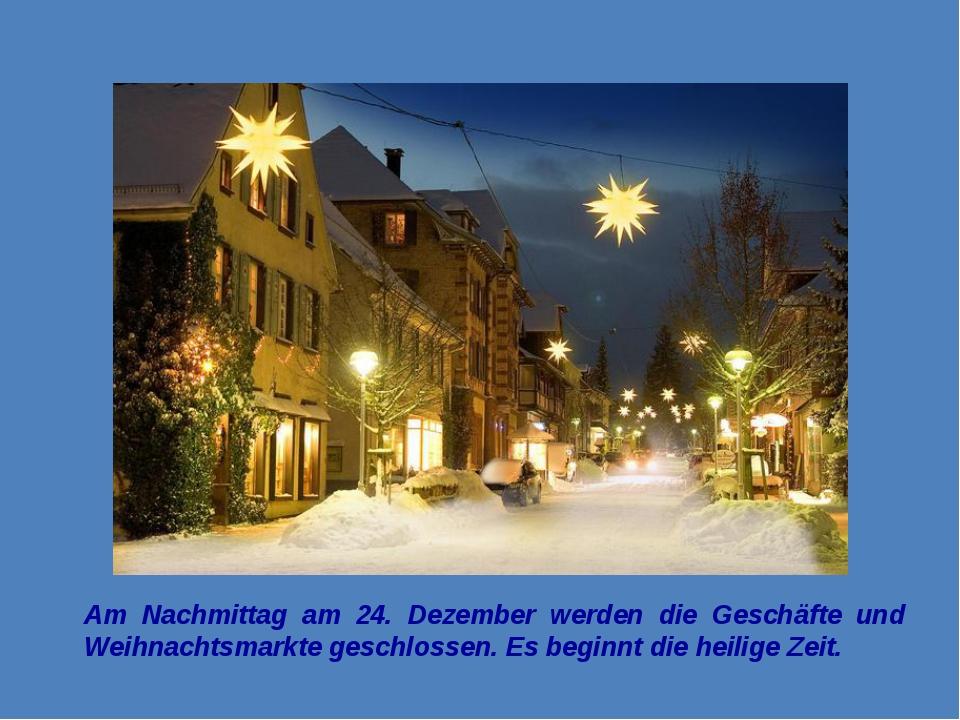 Am Nachmittag am 24. Dezember werden die Geschäfte und Weihnachtsmarkte gesch...