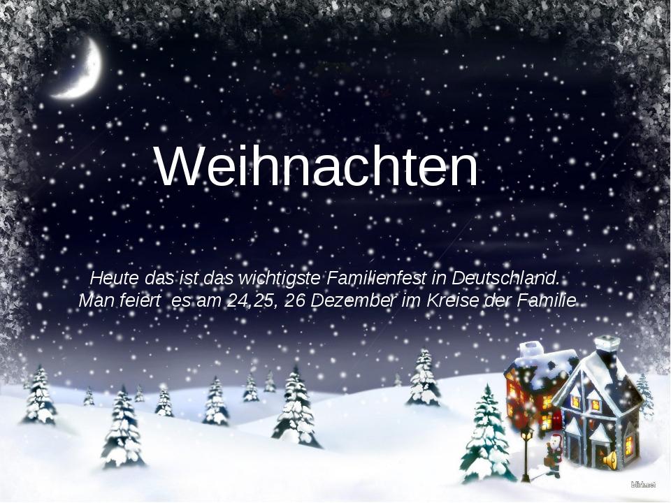 Weihnachten Heute das ist das wichtigste Familienfest in Deutschland. Man fei...