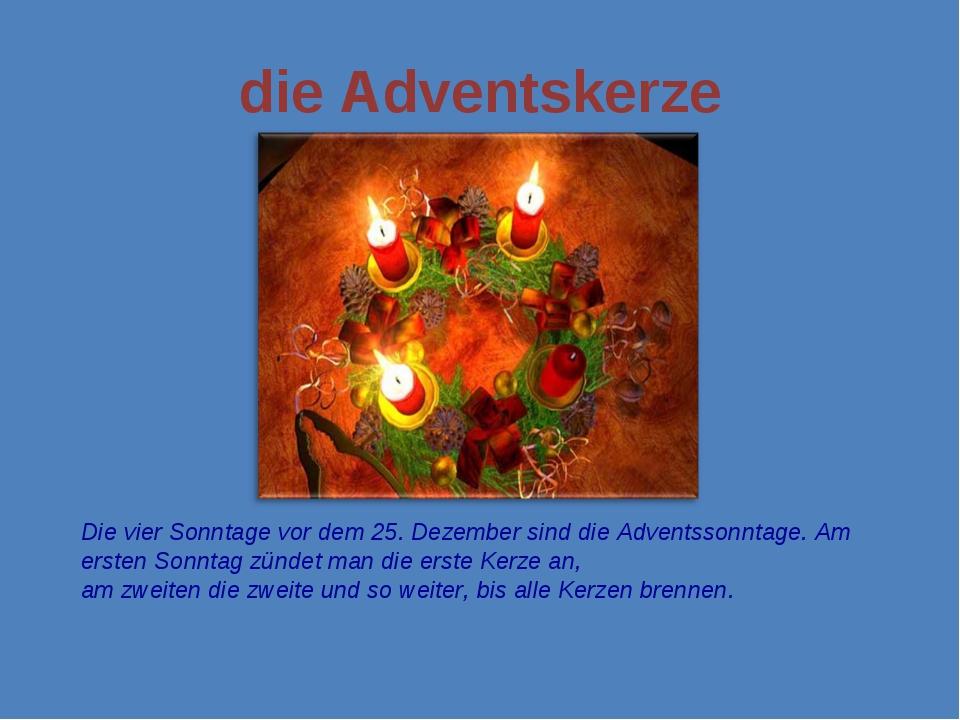 die Adventskerze Die vier Sonntage vor dem 25. Dezember sind die Adventssonnt...
