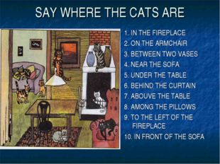SAY WHERE THE CATS ARE 1. IN THE FIREPLACE 2. ON THE ARMCHAIR 3. BETWEEN TWO