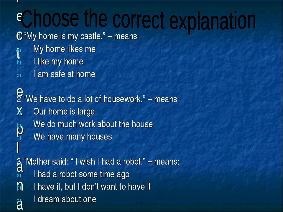 "Choose the correct explanation 1 ""My home is my castle."" – means: My home lik..."