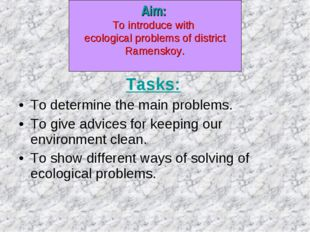 Tasks: To determine the main problems. To give advices for keeping our envir