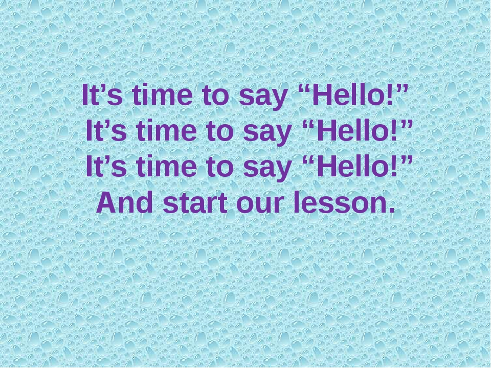 "It's time to say ""Hello!"" It's time to say ""Hello!"" It's time to say ""Hello!..."