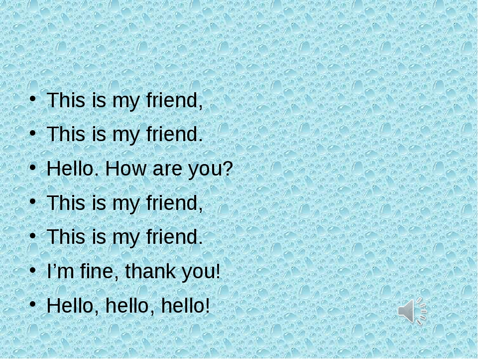 This is my friend, This is my friend. Hello. How are you? This is my friend,...
