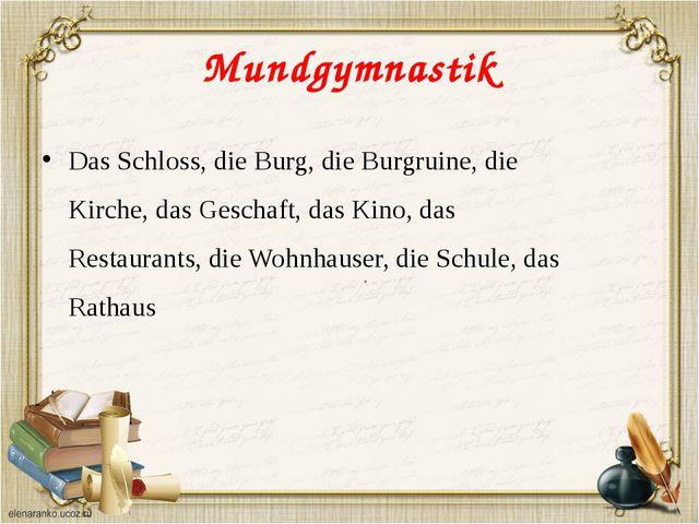 Mundgymnastik Das Schloss, die Burg, die Burgruine, die Kirche, das Geschaft,...