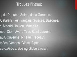 Trouvez l'intrus: Loire, du Danube, Seine, de la Garonne. Les Catalans, les F