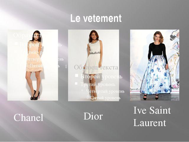 Le vetement Chanel Dior Ive Saint Laurent