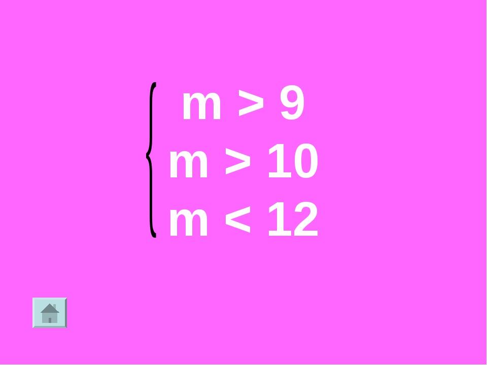 m > 9 m > 10 m < 12