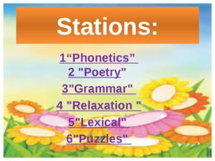 "Stations: 1""Phonetics"" 2 ""Poetry"" 3""Grammar"" 4 ""Relaxation "" 5""Lexical"" 6""Puz"
