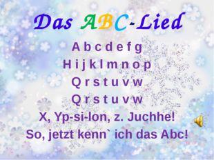Das ABC-Lied A b c d e f g H i j k l m n o p Q r s t u v w Q r s t u v w X, Y