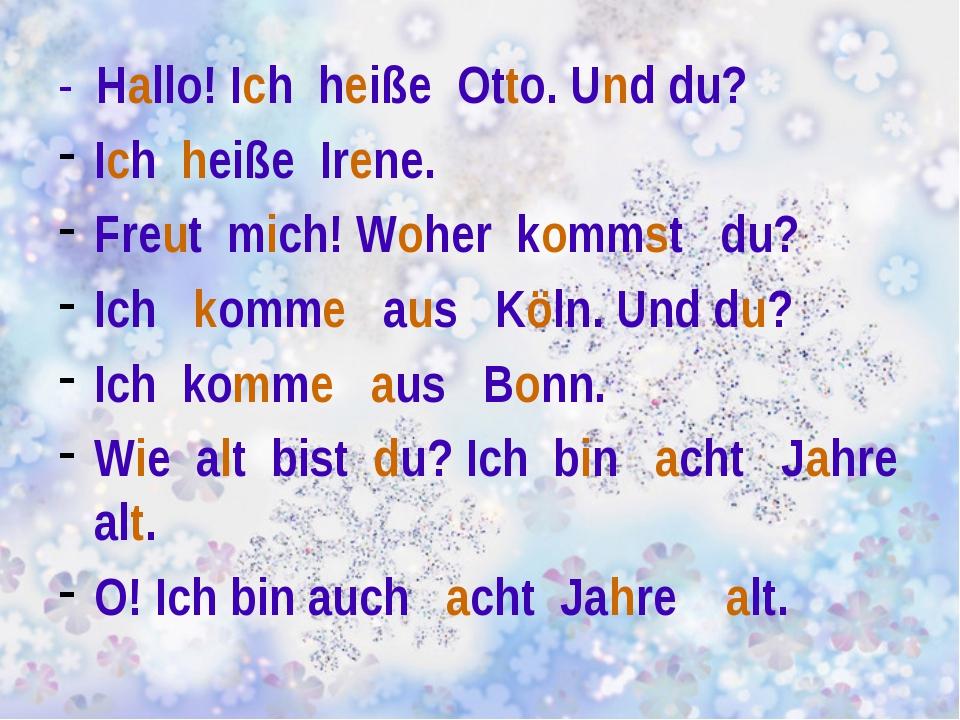 - Hallo! Ich heiße Otto. Und du? Ich heiße Irene. Freut mich! Woher kommst d...