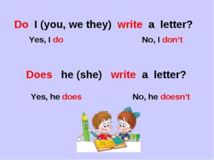 Do I (you, we they) write a letter? Yes, I do No, I don't Does he (she) write