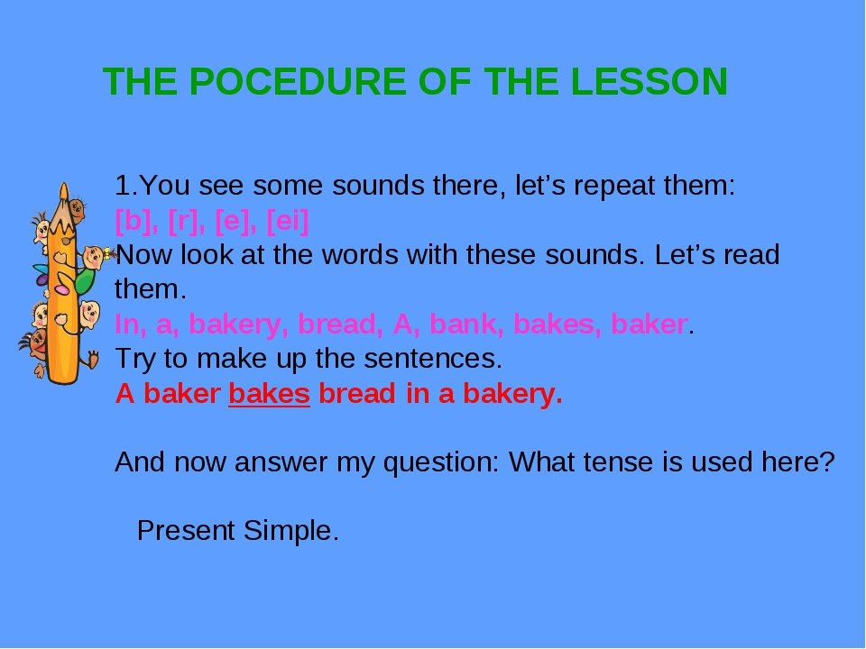 THE POCEDURE OF THE LESSON 1.You see some sounds there, let's repeat them: [b...