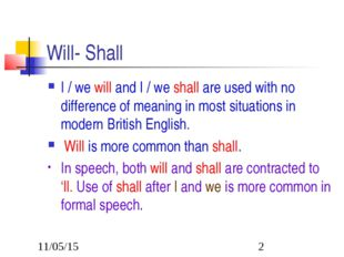 Will- Shall I / we will and I / we shall are used with no difference of meani