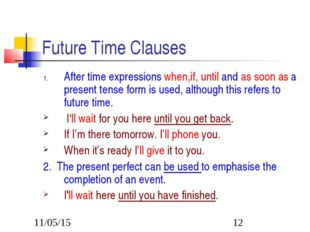 Future Time Clauses After time expressions when,if, until and as soon as a pr