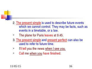 2. The present simple is used to describe future events which we cannot contr