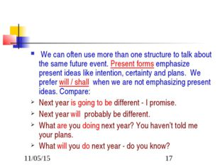 We can often use more than one structure to talk about the same future event