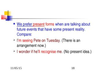 We prefer present forms when are talking about future events that have some p