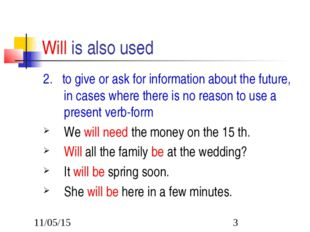 Will is also used 2. to give or ask for information about the future, in case