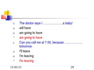 The doctor says I ………………..a baby! will have am going to have am going to have