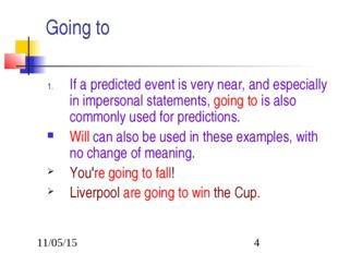 Going to If a predicted event is very near, and especially in impersonal stat
