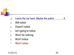 Leave the car here. Maybe the police ............. it. Will notice Doesn't no