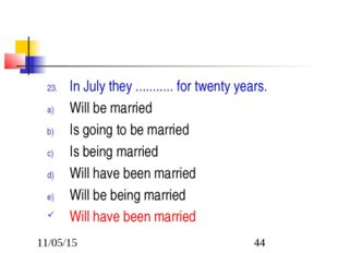 In July they ........... for twenty years. Will be married Is going to be mar