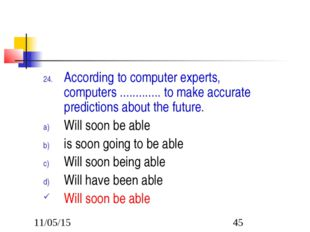 According to computer experts, computers ............. to make accurate predi