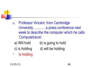 Professor Vincent, from Cambridge University,............ a press conference