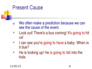 Present Cause We often make a prediction because we can see the cause of the