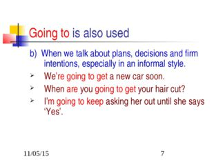Going to is also used b) When we talk about plans, decisions and firm intenti