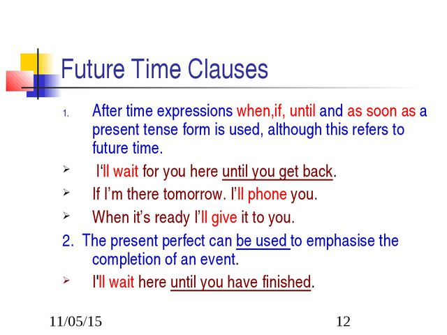 Future Time Clauses After time expressions when,if, until and as soon as a pr...