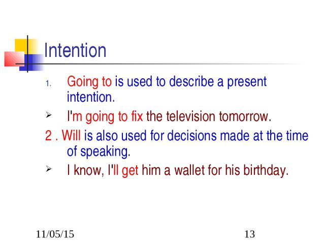 Intention Going to is used to describe a present intention. I'm going to fix...
