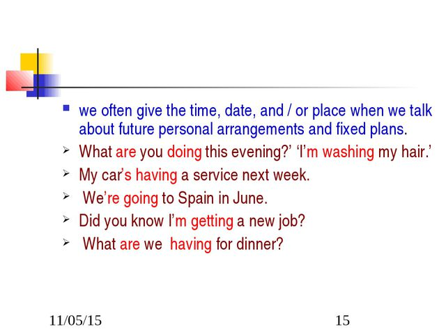 we often give the time, date, and / or place when we talk about future person...