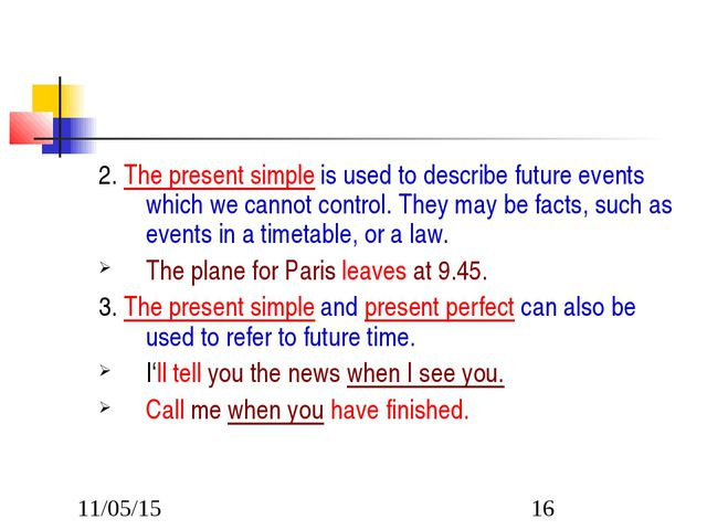 2. The present simple is used to describe future events which we cannot contr...