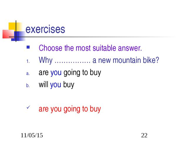 exercises Choose the most suitable answer. Why ……………. a new mountain bike? ar...