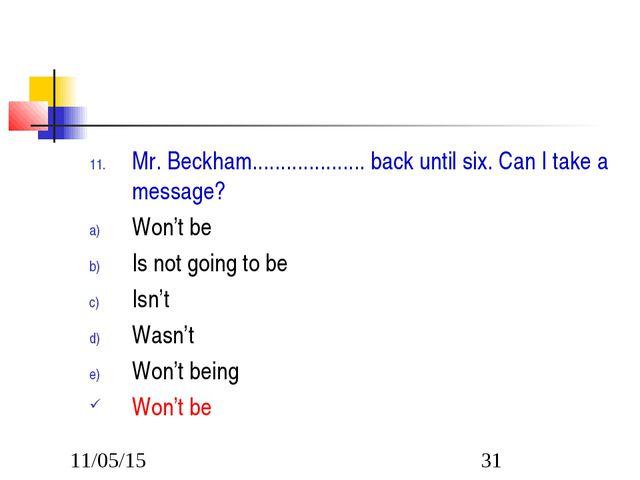 Mr. Beckham.................... back until six. Can I take a message? Won't b...
